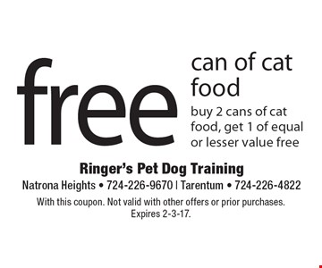 Free can of cat food. Buy 2 cans of cat food, get 1 of equal or lesser value free. With this coupon. Not valid with other offers or prior purchases. Expires 2-3-17.