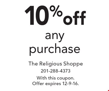 10% off any purchase. With this coupon. Offer expires 12-9-16.