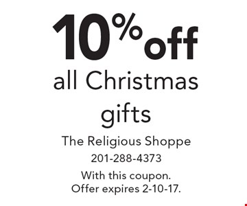 10% off all Christmas gifts. With this coupon. Offer expires 2-10-17.