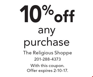 10% off any purchase. With this coupon. Offer expires 2-10-17.