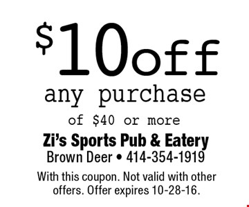 $10off any purchase of $40 or more. With this coupon. Not valid with other offers. Offer expires 10-28-16.