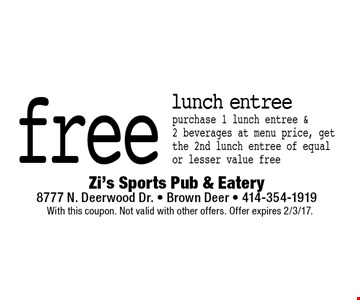 free lunch entree purchase 1 lunch entree & 2 beverages at menu price, get the 2nd lunch entree of equal or lesser value free . With this coupon. Not valid with other offers. Offer expires 2/3/17.
