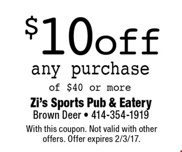 $10 off any purchase of $40 or more. With this coupon. Not valid with other offers. Offer expires 2/3/17.