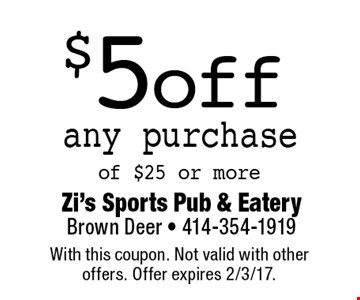 $5 off any purchase of $25 or more. With this coupon. Not valid with other offers. Offer expires 2/3/17.