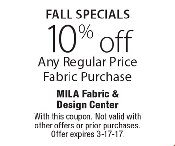 Fall SPECIALS 10% off Any Regular Price Fabric Purchase. With this coupon. Not valid with other offers or prior purchases. Offer expires 3-17-17.