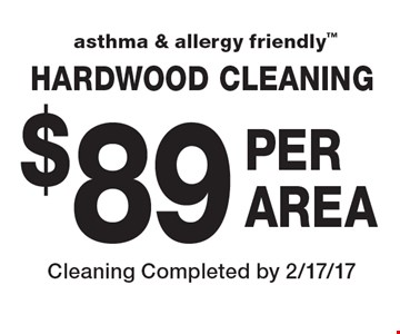 Asthma & allergy friendly. $89 per area hardwood cleaning. Cleaning Completed by 2/17/17.