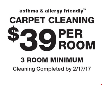 Asthma & allergy friendly. $39 carpet cleaning. 3 room minimum. Cleaning Completed by 2/17/17.