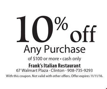 10% off Any Purchase of $100 or more - cash only. With this coupon. Not valid with other offers. Offer expires 11/11/16.