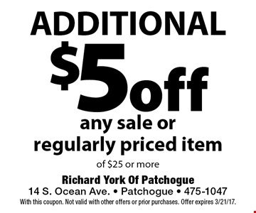Additional $5 off any sale or regularly priced item of $25 or more. With this coupon. Not valid with other offers or prior purchases. Offer expires 3/21/17.