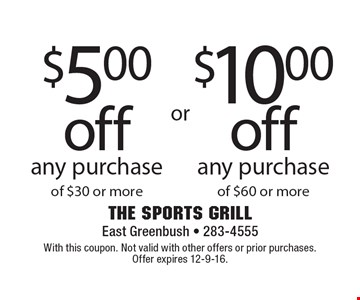 $10.00 off any purchase of $60 or more. $5.00 off any purchase of $30 or more. With this coupon. Not valid with other offers or prior purchases. Offer expires 12-9-16.