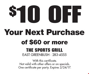$10 Off Your Next Purchase of $60 or more. With this certificate. Not valid with other offers or on specials. One certificate per party. Expires 2/24/17.