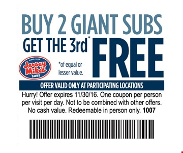 Buy 2 giant Subs Get the 3rd FREEOffer valid only at participating locations. One coupon per person per visti per day. Not to be combined with other offers . No cash value. Redeemable in person only.