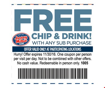 FREE chip & Drink with any Sub purchase One coupon per person per visit per day. Not to be combined with other offers . No cash value. Redeemable in person only.