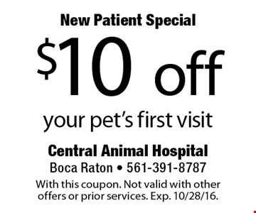 New Patient Special $10 off your pet's first visit. With this coupon. Not valid with other offers or prior services. Exp. 10/28/16.