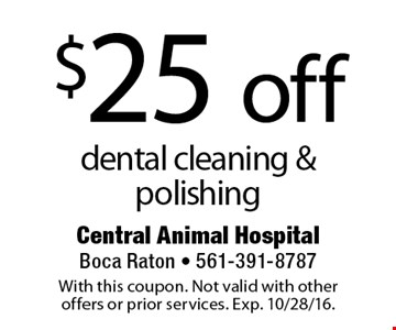 $25 off dental cleaning & polishing. With this coupon. Not valid with other offers or prior services. Exp. 10/28/16.