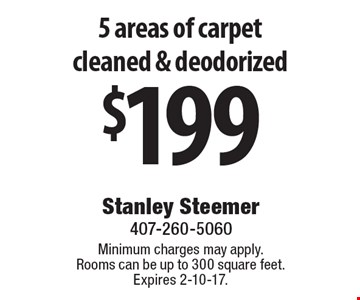 $199 5 areas of carpet cleaned & deodorized. Minimum charges may apply. Rooms can be up to 300 square feet. Expires 2-10-17.