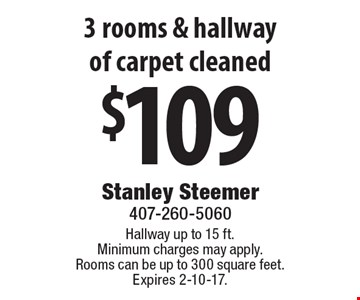 $109 3 rooms & hallway of carpet cleaned. Hallway up to 15 ft. Minimum charges may apply. Rooms can be up to 300 square feet. Expires 2-10-17.