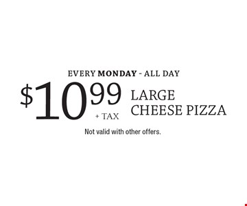 Every Monday - All Day $10.99+ tax large cheese pizza. Not valid with other offers.