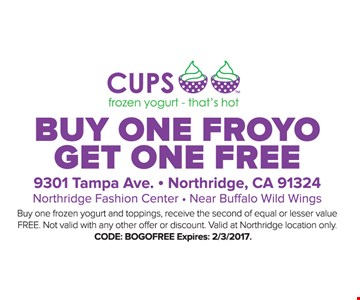 Buy One Froyo, Get One Free. Buy one frozen yogurt and toppings, receive the second of equal or lesser value FREE. Not valid with any other offer or discount. Valid at Northridge location only. Code: BOGOFREE Espires 12/31/16.