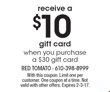 Receive a $10gift card when you purchase a $30 gift card. With this coupon. Limit one per customer. One coupon at a time. Not valid with other offers. Expires 2-3-17.