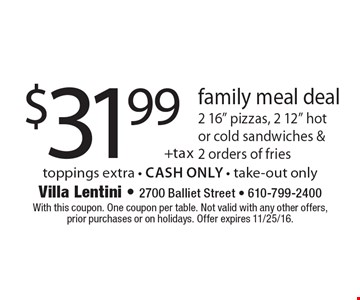 Family meal deal $31.99+tax. 2 16