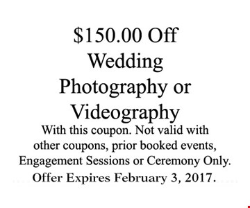 $150 Off wedding Photography or videographywith this coupon. Not valid with other coupons, prior booked events , engagement session or Ceremony Only .