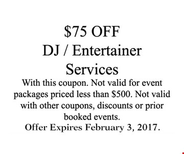 $75 OFF Dj/Entertainer Services With this coupon . Not valid For event package priced less than $500. Not valid with other coupons, discounts or prior booked events