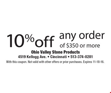 10% off any order of $350 or more. With this coupon. Not valid with other offers or prior purchases. Expires 11-18-16.