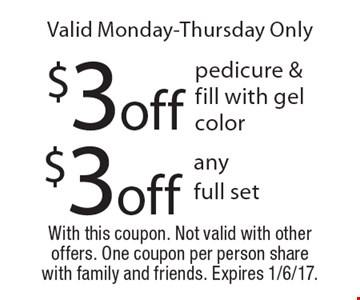 Valid Monday-Thursday Only $3off any full set, $3off pedicure & fill with gel color. With this coupon. Not valid with other offers. One coupon per person share with family and friends. Expires 1/6/17.
