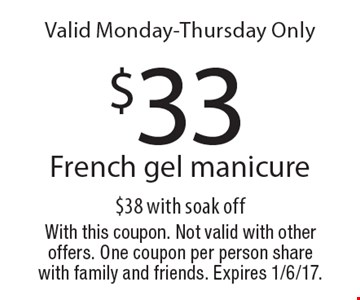 Valid Monday-Thursday Only $33 French gel manicure, $38 with soak off . With this coupon. Not valid with other offers. One coupon per person share with family and friends. Expires 1/6/17.