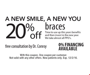 20% off braces free consultation by Dr. Conroy. 0% financing available . With this coupon. One coupon per customer. Not valid with any other offers. New patients only. Exp. 12/2/16.