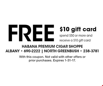 Free $10 gift card, spend $50 or more and receive a $10 gift card. With this coupon. Not valid with other offers or prior purchases. Expires 1-31-17.