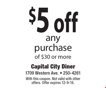 $5 off any purchase of $30 or more. With this coupon. Not valid with other offers. Offer expires 12-9-16.