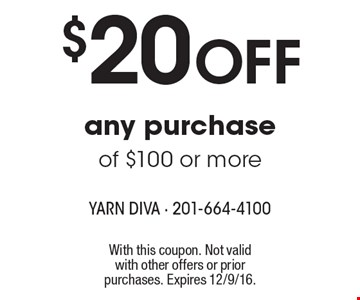 $20 Off any purchase of $100 or more. With this coupon. Not valid with other offers or prior purchases. Expires 12/9/16.