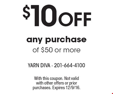 $10 Off any purchase of $50 or more. With this coupon. Not valid with other offers or prior purchases. Expires 12/9/16.