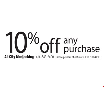 10% off any purchase. Please present at estimate. Exp. 10/28/16.