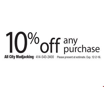 10%off any purchase. Please present at estimate. Exp. 12-2-16.