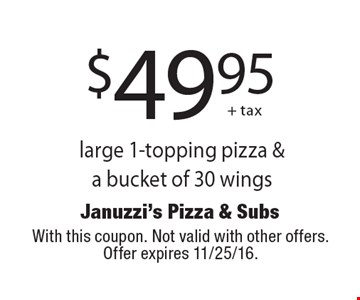 $49.95 + tax, large 1-topping pizza & a bucket of 30 wings. With this coupon. Not valid with other offers. Offer expires 11/25/16.