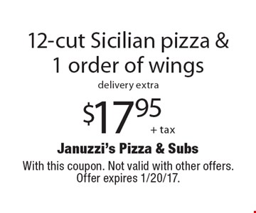 $17.95 + tax 12-cut Sicilian pizza & 1 order of wings, delivery extra. With this coupon. Not valid with other offers. Offer expires 1/20/17.