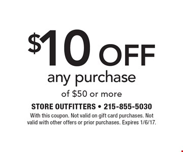 $10 off any purchase of $50 or more. With this coupon. Not valid on gift card purchases. Not valid with other offers or prior purchases. Expires 1/6/17.