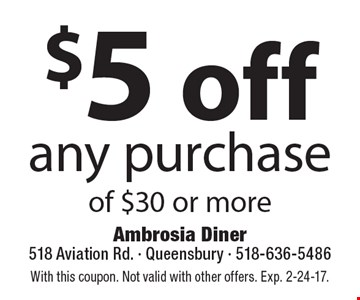 $5 off any purchase of $30 or more. With this coupon. Not valid with other offers. Exp. 2-24-17.