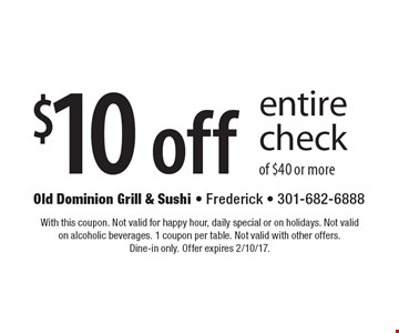 $10 off entire check of $40 or more. With this coupon. Not valid for happy hour, daily special or on holidays. Not valid on alcoholic beverages. 1 coupon per table. Not valid with other offers. Dine-in only. Offer expires 2/10/17.