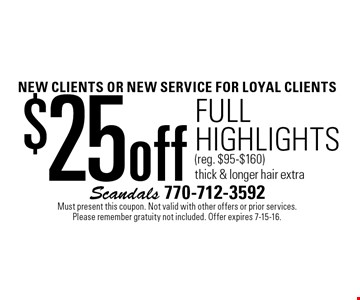 NEW CLIENTS OR NEW SERVICE For loyal clients $25 off full highlights (reg. $95-$160). Thick & longer hair extra. Must present this coupon. Not valid with other offers or prior services. Please remember gratuity not included. Offer expires 7-15-16.