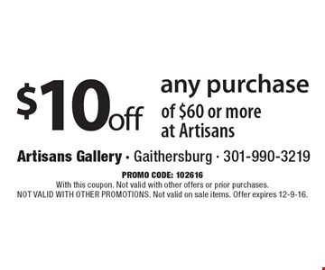 $10 off any purchase of $60 or more at Artisans. promo code: 102616. With this coupon. Not valid with other offers or prior purchases. NOT VALID WITH OTHER PROMOTIONS. Not valid on sale items. Offer expires 12-9-16.