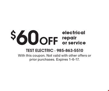 $60 off electrical repair or service. With this coupon. Not valid with other offers or prior purchases. Expires 1-6-17.