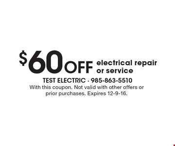 $60 OFF electrical repair or service. With this coupon. Not valid with other offers or prior purchases. Expires 12-9-16.