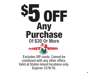 $5 OFF Any Purchase Of $30 Or More. Excludes VIP cards. Cannot be combined with any other offers. Valid at Staten Island locations only. Expires 12/9/16.