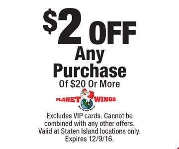 $2 OFF Any Purchase Of $20 Or More. Excludes VIP cards. Cannot be combined with any other offers. Valid at Staten Island locations only. Expires 12/9/16.