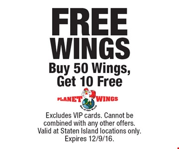 FREE WINGS. Buy 50 Wings, Get 10 Free. Excludes VIP cards. Cannot be combined with any other offers. Valid at Staten Island locations only. Expires 12/9/16.