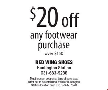 $20 Off Any Footwear Purchase Over $150. Must present coupon at time of purchase. Offer not to be combined. Valid at Huntington Station location only. Exp. 2-3-17. 00048